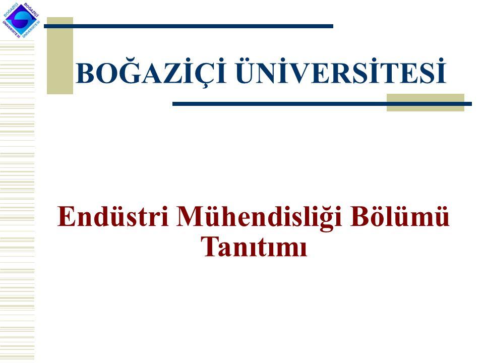 BOĞAZİÇİ ÜNİVERSİTESİ Endüstri Mühendisliği Bölümü Tanıtımı