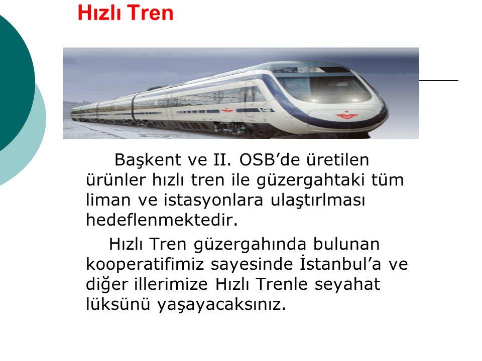 Hızlı Tren Başkent ve II. OSB'de üretilen ürünler hızlı tren ile güzergahtaki tüm liman ve istasyonlara ulaştırlması hedeflenmektedir.