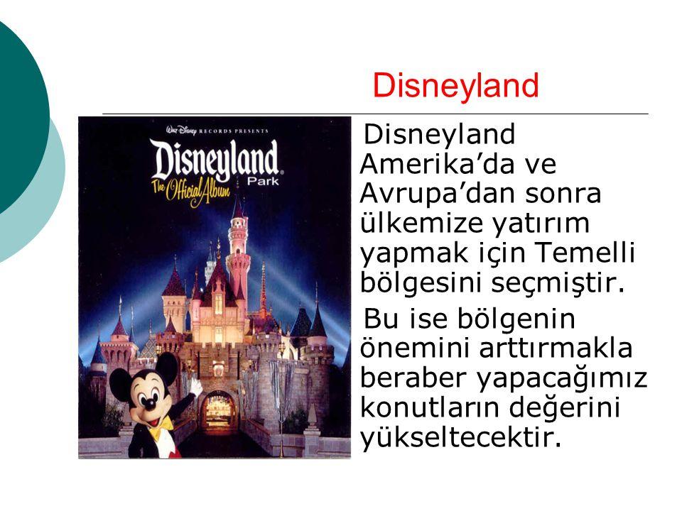 Disneyland Disneyland Amerika'da ve Avrupa'dan sonra ülkemize yatırım yapmak için Temelli bölgesini seçmiştir.