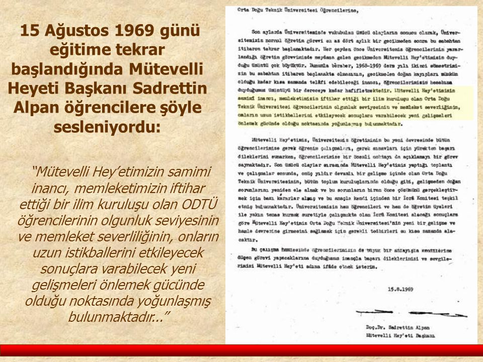 15 Ağustos 1969 günü eğitime tekrar başlandığında Mütevelli Heyeti Başkanı Sadrettin Alpan öğrencilere şöyle sesleniyordu: