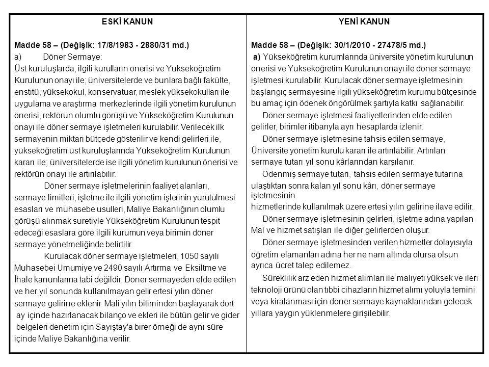 ESKİ KANUN Madde 58 – (Değişik: 17/8/1983 - 2880/31 md.) Döner Sermaye: Üst kuruluşlarda, ilgili kurulların önerisi ve Yükseköğretim.