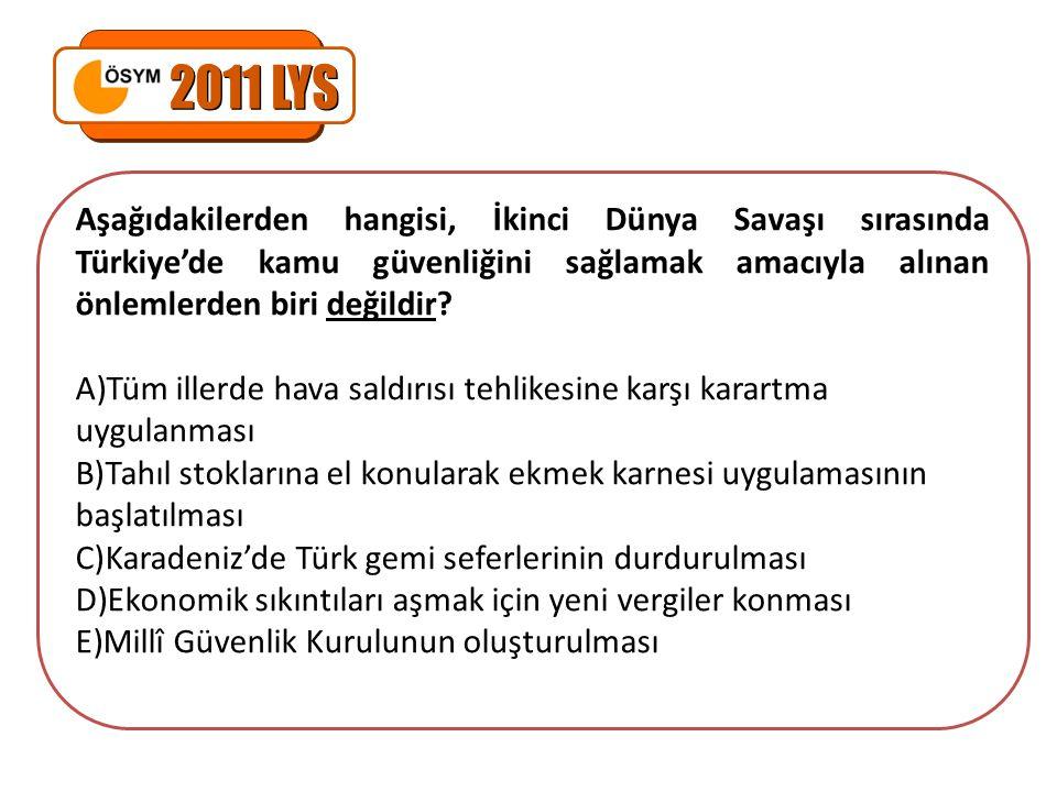 2011 LYS Aşağıdakilerden hangisi, İkinci Dünya Savaşı sırasında Türkiye'de kamu güvenliğini sağlamak amacıyla alınan önlemlerden biri değildir
