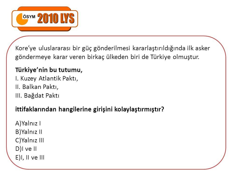 2010 LYS Kore'ye uluslararası bir güç gönderilmesi kararlaştırıldığında ilk asker göndermeye karar veren birkaç ülkeden biri de Türkiye olmuştur.