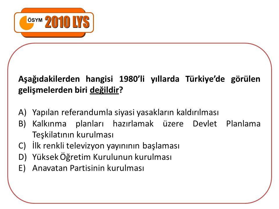 2010 LYS Aşağıdakilerden hangisi 1980'li yıllarda Türkiye'de görülen gelişmelerden biri değildir