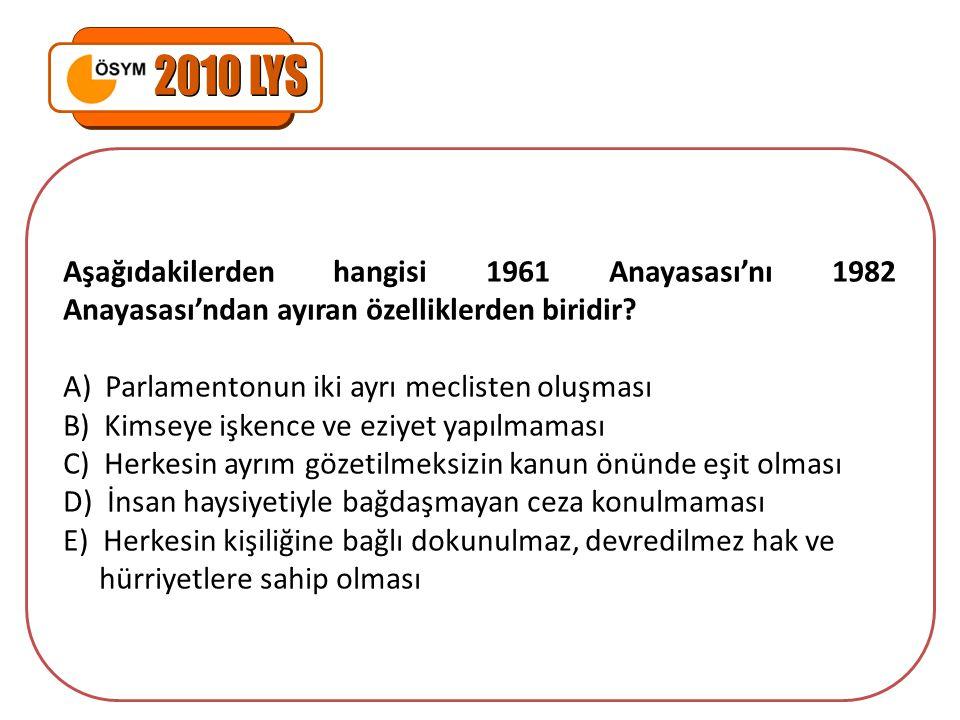 2010 LYS Aşağıdakilerden hangisi 1961 Anayasası'nı 1982 Anayasası'ndan ayıran özelliklerden biridir