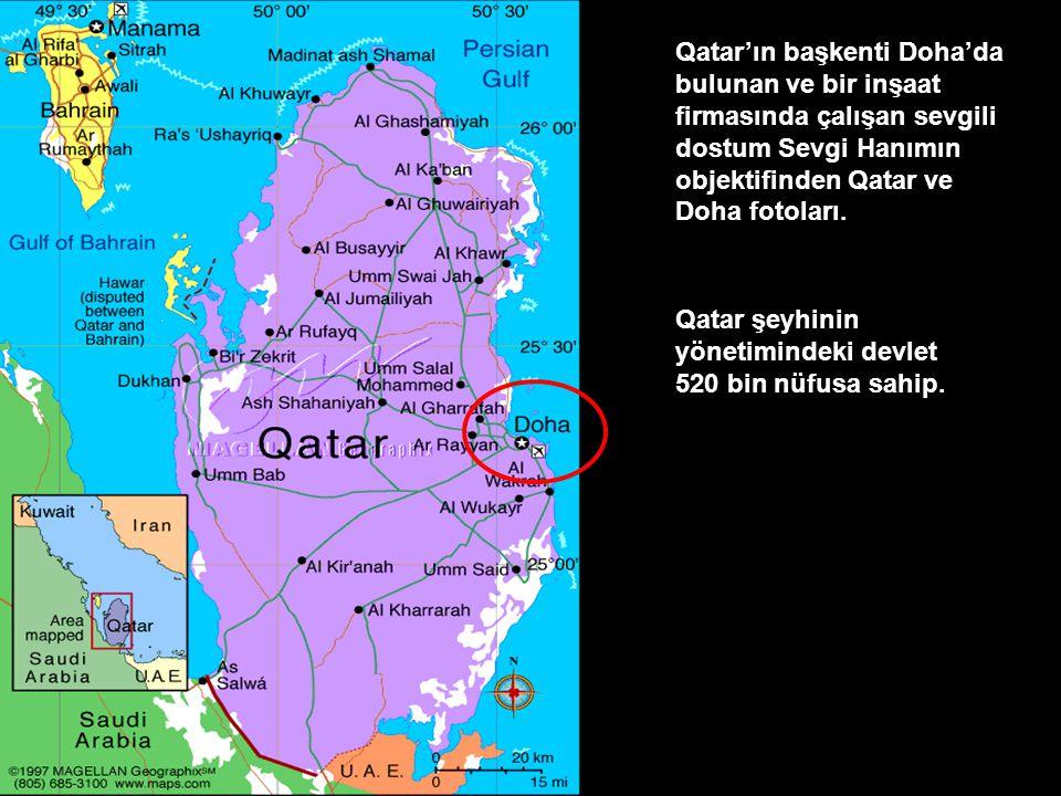 Qatar'ın başkenti Doha'da bulunan ve bir inşaat firmasında çalışan sevgili dostum Sevgi Hanımın objektifinden Qatar ve Doha fotoları.