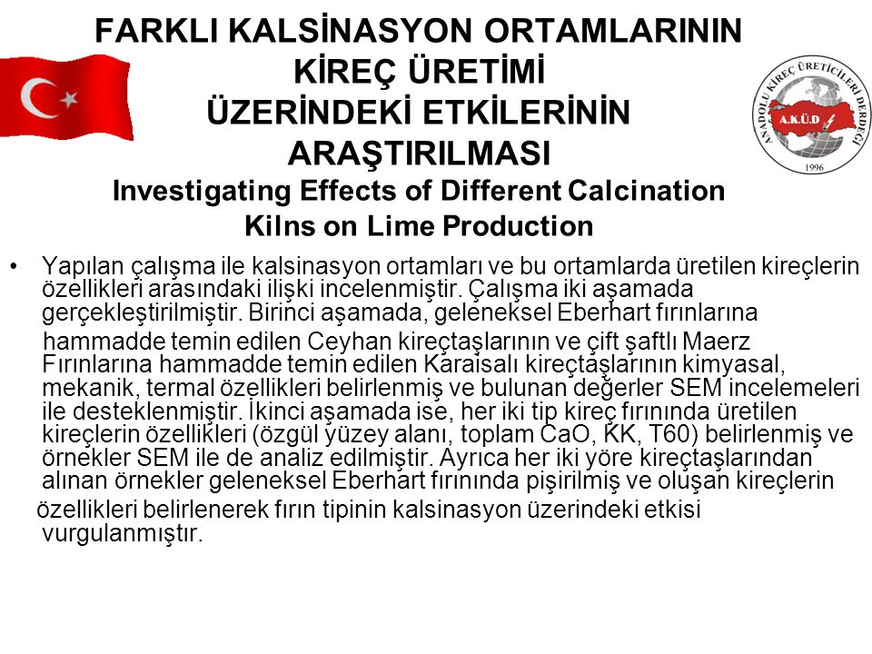 FARKLI KALSİNASYON ORTAMLARININ KİREÇ ÜRETİMİ ÜZERİNDEKİ ETKİLERİNİN ARAŞTIRILMASI Investigating Effects of Different Calcination Kilns on Lime Production