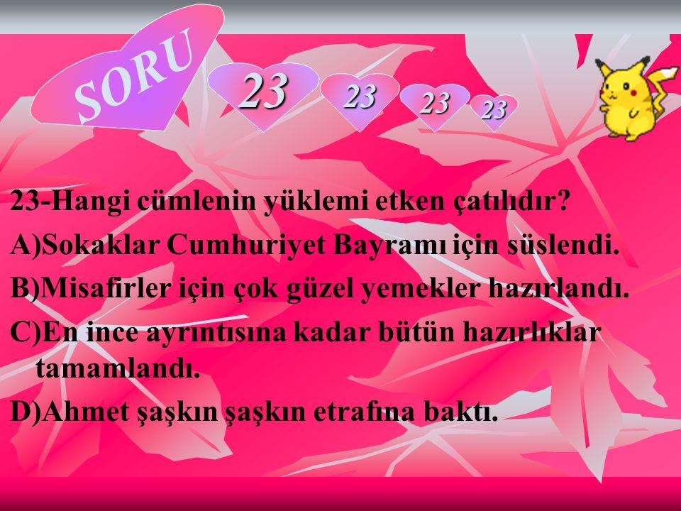SORU 23 23 23 23-Hangi cümlenin yüklemi etken çatılıdır