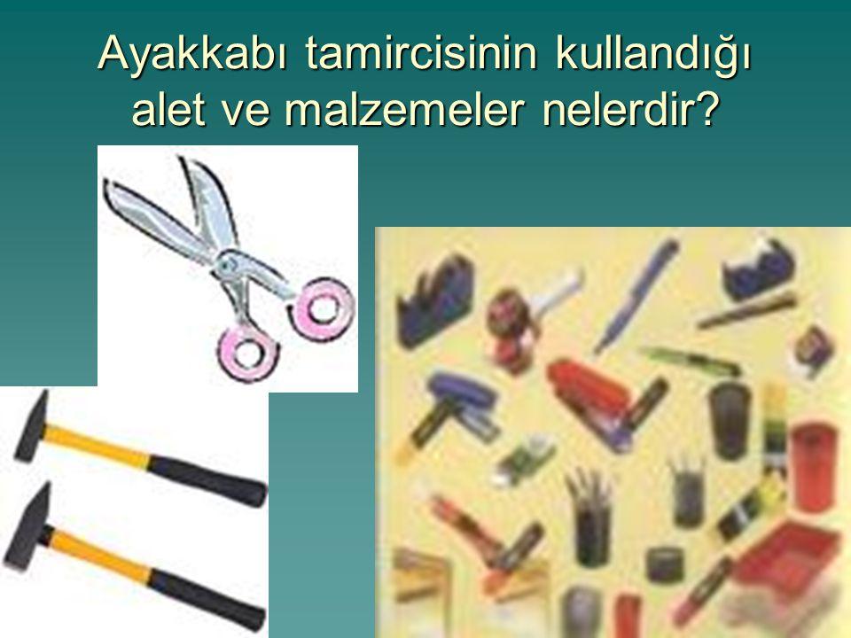 Ayakkabı tamircisinin kullandığı alet ve malzemeler nelerdir