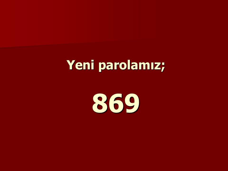 Yeni parolamız; 869