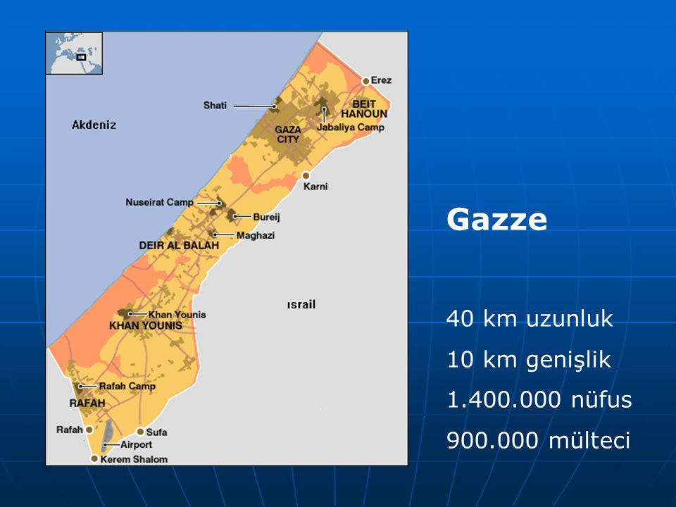 Gazze 40 km uzunluk 10 km genişlik 1.400.000 nüfus 900.000 mülteci