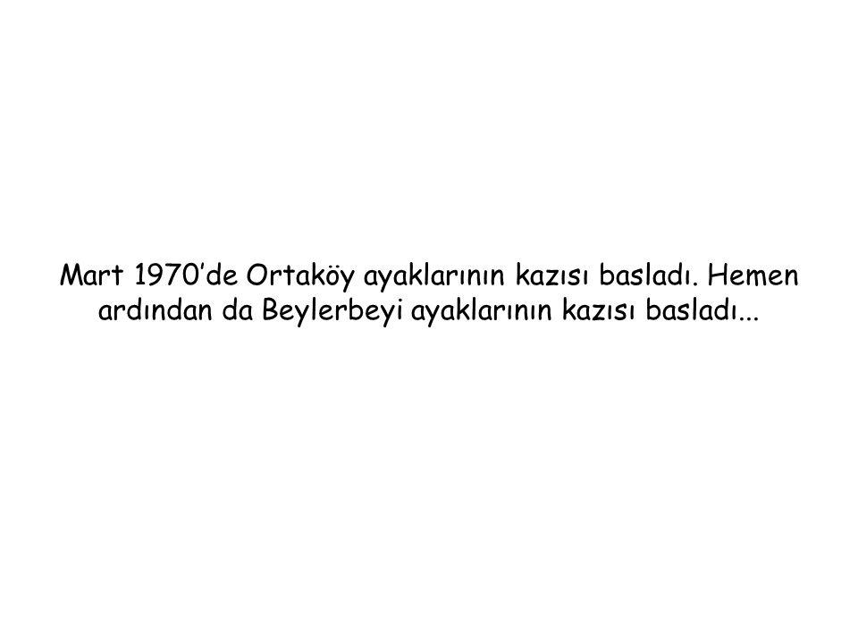 Mart 1970'de Ortaköy ayaklarının kazısı basladı
