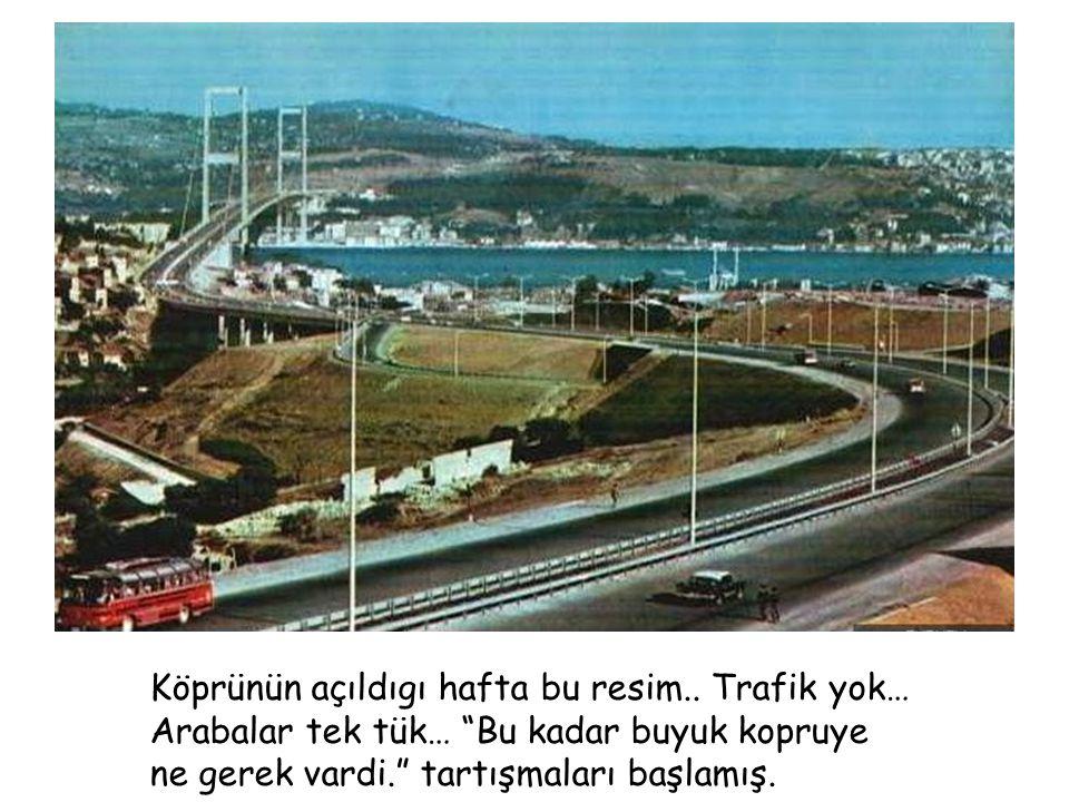 Köprünün açıldıgı hafta bu resim.. Trafik yok…