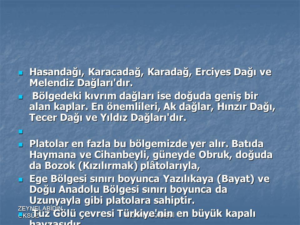 Hasandağı, Karacadağ, Karadağ, Erciyes Dağı ve Melendiz Dağları dır.