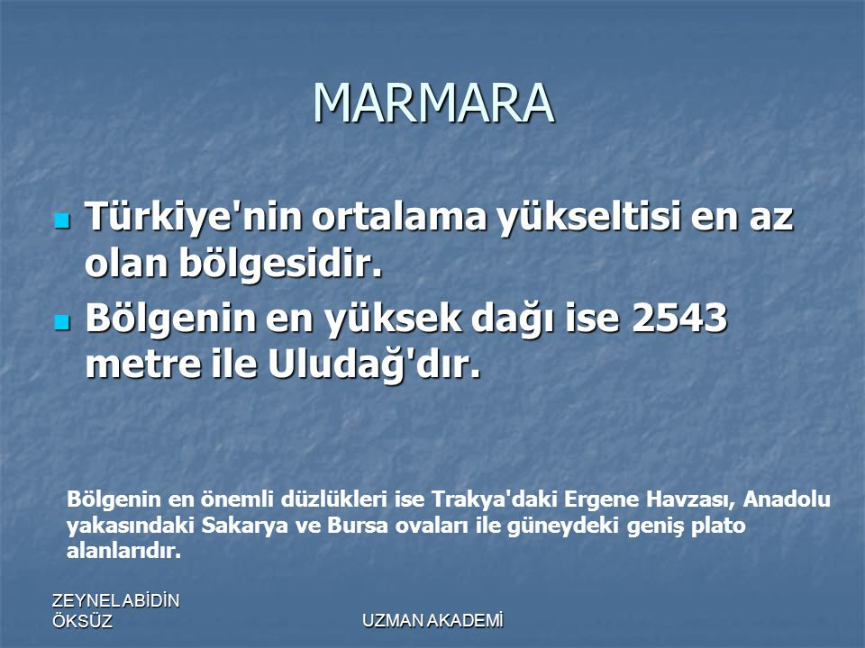 MARMARA Türkiye nin ortalama yükseltisi en az olan bölgesidir.