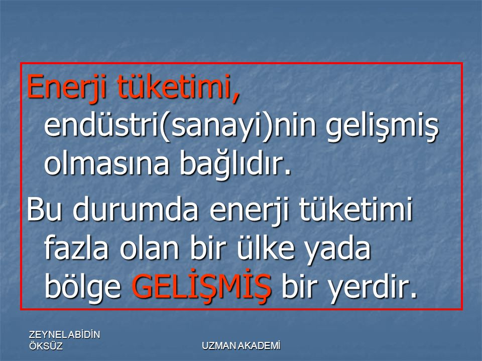 Enerji tüketimi, endüstri(sanayi)nin gelişmiş olmasına bağlıdır.