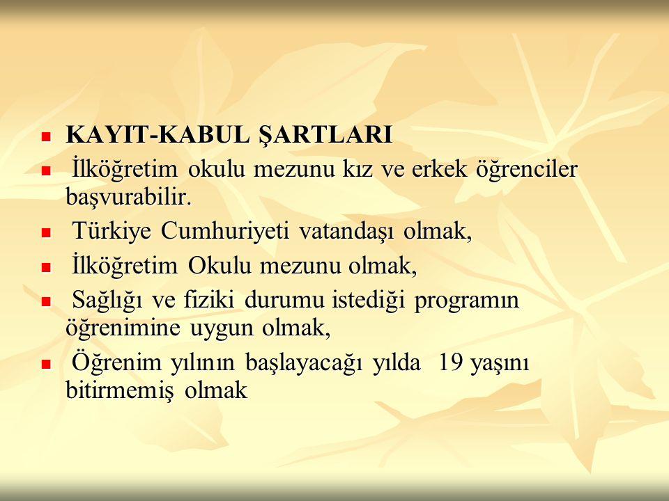 KAYIT-KABUL ŞARTLARI İlköğretim okulu mezunu kız ve erkek öğrenciler başvurabilir. Türkiye Cumhuriyeti vatandaşı olmak,