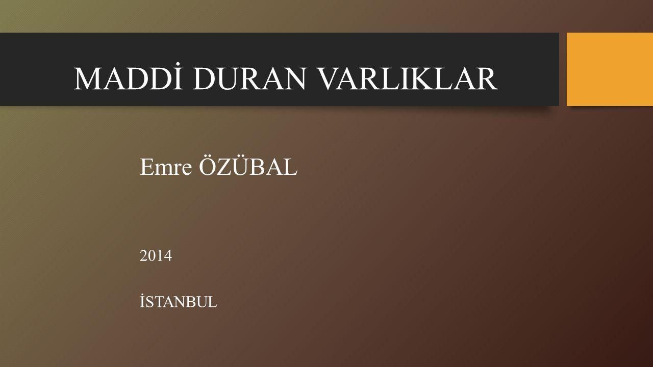 MADDİ DURAN VARLIKLAR Emre ÖZÜBAL 2014 İSTANBUL