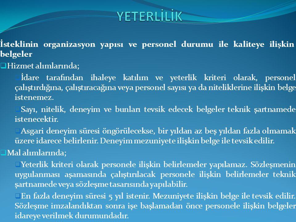 YETERLİLİK İsteklinin organizasyon yapısı ve personel durumu ile kaliteye ilişkin belgeler. Hizmet alımlarında;