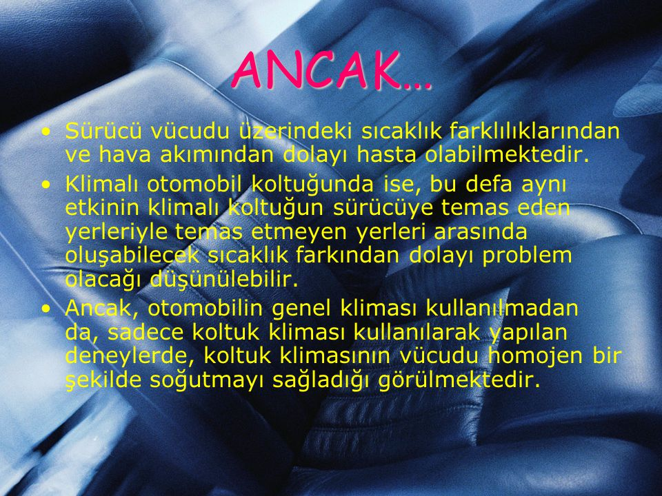 ANCAK… Sürücü vücudu üzerindeki sıcaklık farklılıklarından ve hava akımından dolayı hasta olabilmektedir.