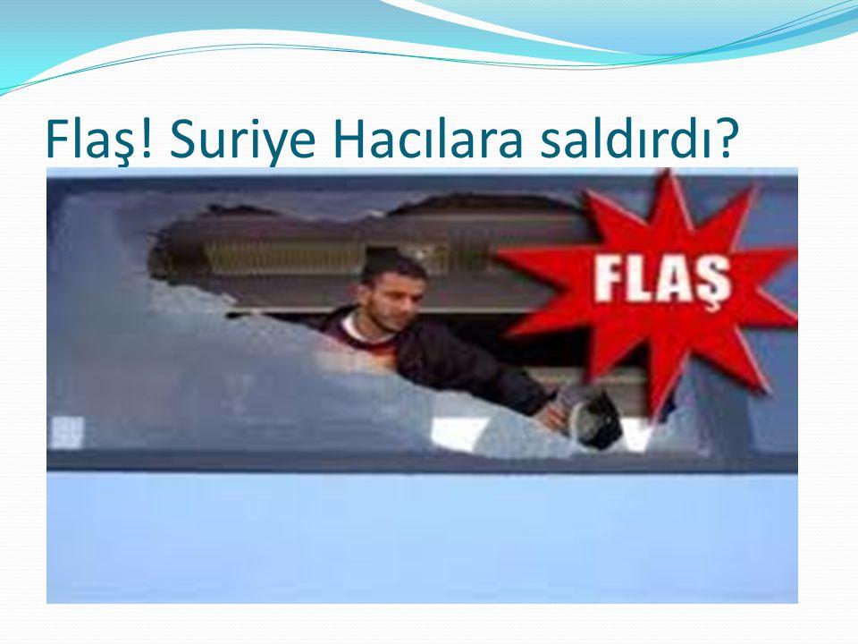 Flaş! Suriye Hacılara saldırdı