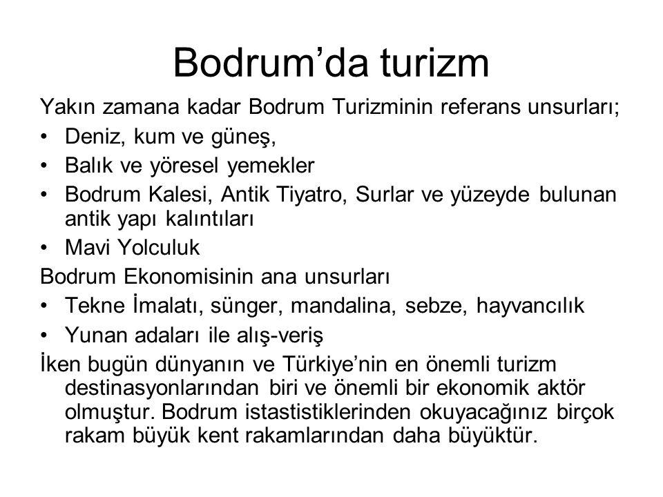 Bodrum'da turizm Yakın zamana kadar Bodrum Turizminin referans unsurları; Deniz, kum ve güneş, Balık ve yöresel yemekler.