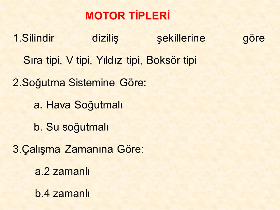MOTOR TİPLERİ 1.Silindir diziliş şekillerine göre Sıra tipi, V tipi, Yıldız tipi, Boksör tipi.