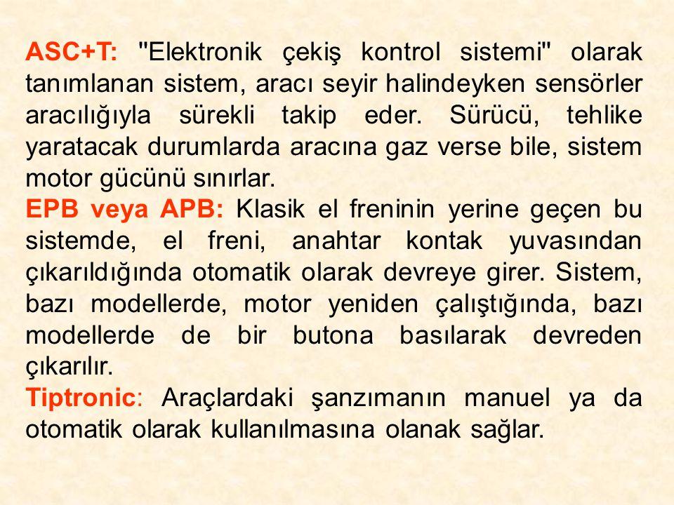 ASC+T: Elektronik çekiş kontrol sistemi olarak tanımlanan sistem, aracı seyir halindeyken sensörler aracılığıyla sürekli takip eder. Sürücü, tehlike yaratacak durumlarda aracına gaz verse bile, sistem motor gücünü sınırlar.