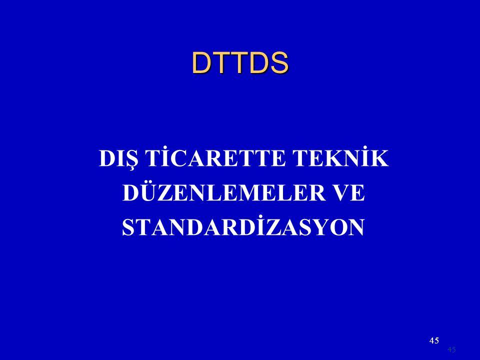 DTTDS DIŞ TİCARETTE TEKNİK DÜZENLEMELER VE STANDARDİZASYON 45