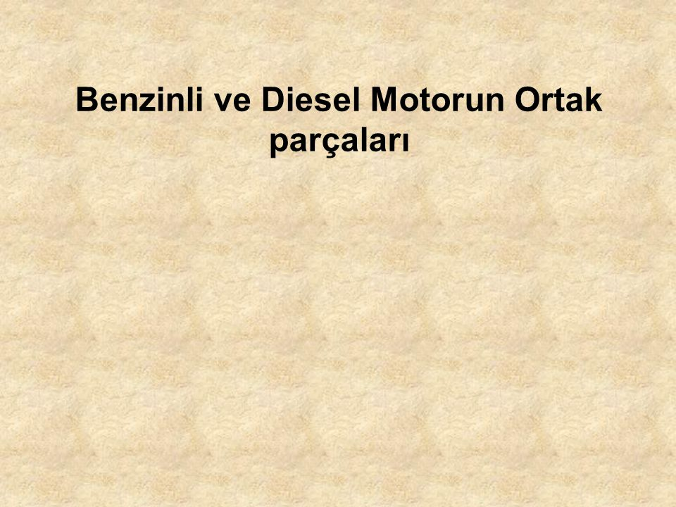 Benzinli ve Diesel Motorun Ortak parçaları