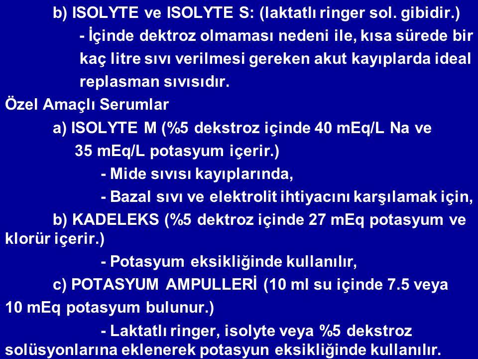 b) ISOLYTE ve ISOLYTE S: (laktatlı ringer sol. gibidir.)