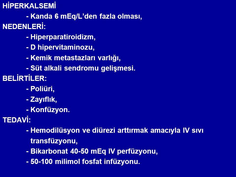 HİPERKALSEMİ - Kanda 6 mEq/L'den fazla olması, NEDENLERİ: - Hiperparatiroidizm, - D hipervitaminozu,
