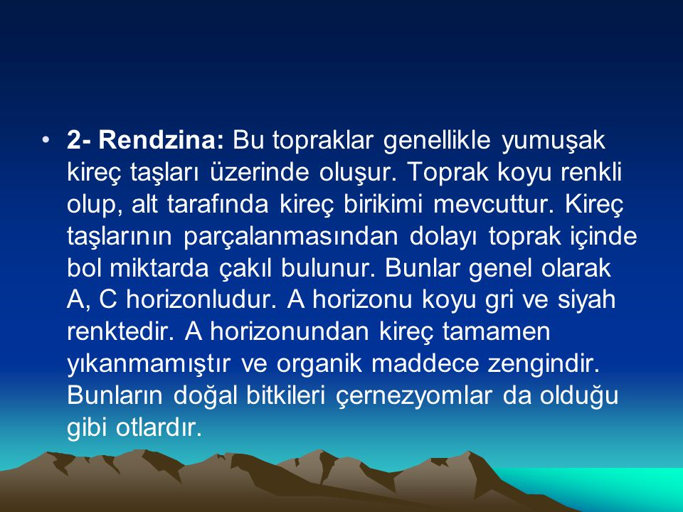 2- Rendzina: Bu topraklar genellikle yumuşak kireç taşları üzerinde oluşur.
