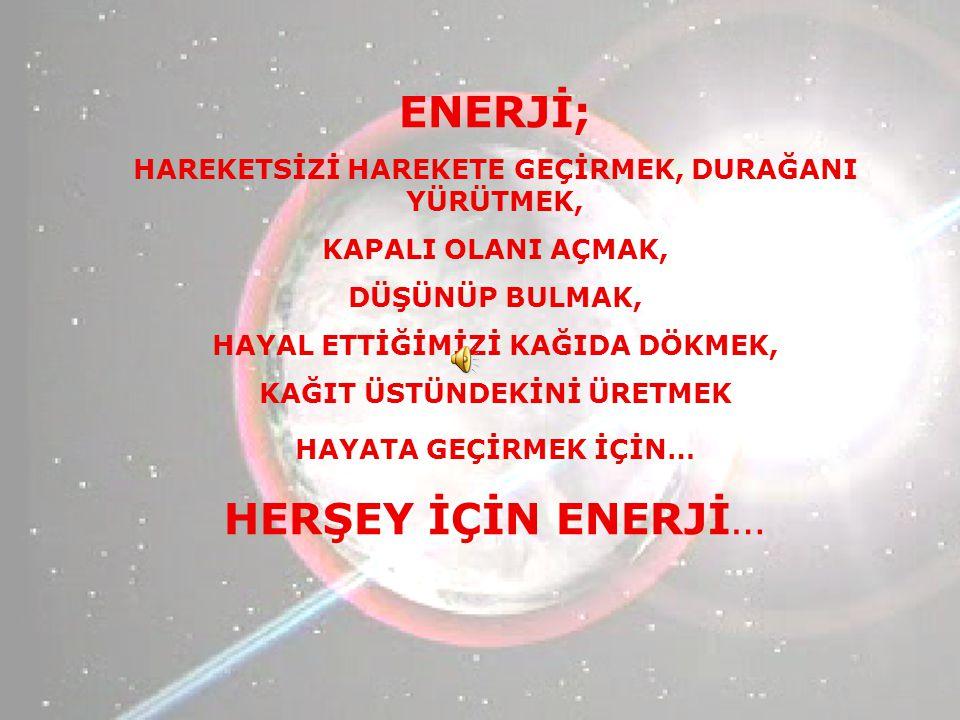 ENERJİ; HERŞEY İÇİN ENERJİ…