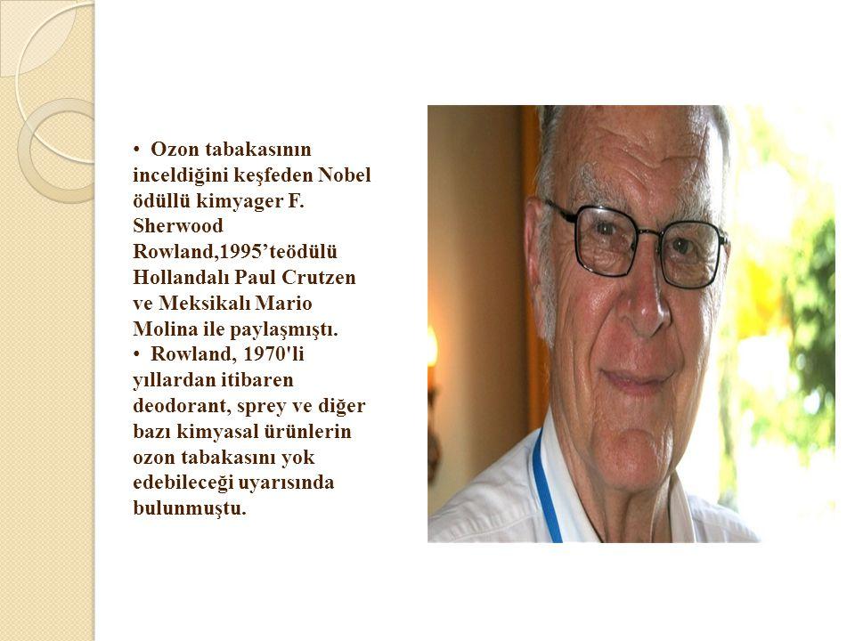 Ozon tabakasının inceldiğini keşfeden Nobel ödüllü kimyager F