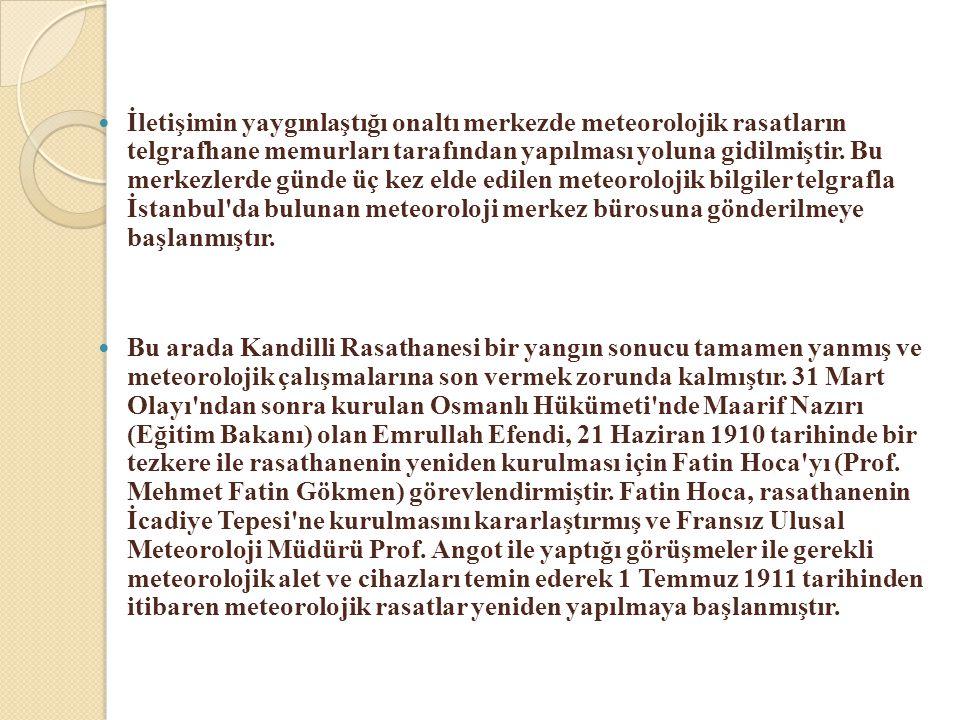 İletişimin yaygınlaştığı onaltı merkezde meteorolojik rasatların telgrafhane memurları tarafından yapılması yoluna gidilmiştir. Bu merkezlerde günde üç kez elde edilen meteorolojik bilgiler telgrafla İstanbul da bulunan meteoroloji merkez bürosuna gönderilmeye başlanmıştır.