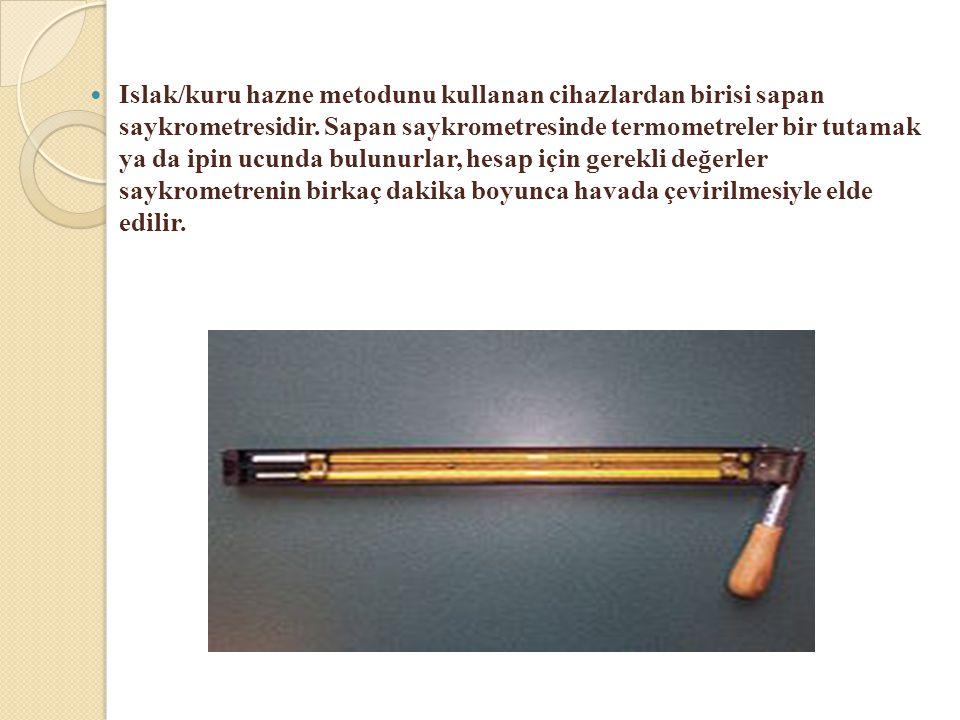 Islak/kuru hazne metodunu kullanan cihazlardan birisi sapan saykrometresidir.