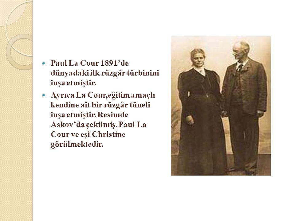 Paul La Cour 1891'de dünyadaki ilk rüzgâr türbinini inşa etmiştir.