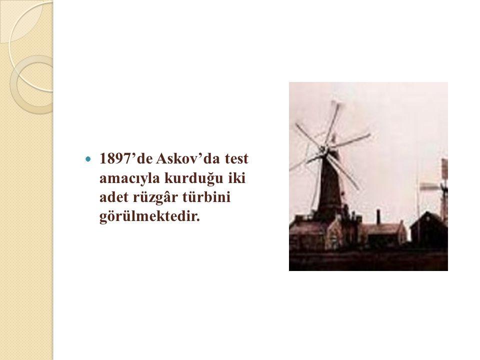 1897'de Askov'da test amacıyla kurduğu iki adet rüzgâr türbini görülmektedir.