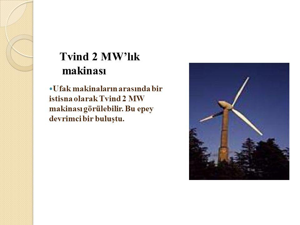 Tvind 2 MW'lık makinası Ufak makinaların arasında bir istisna olarak Tvind 2 MW makinası görülebilir.