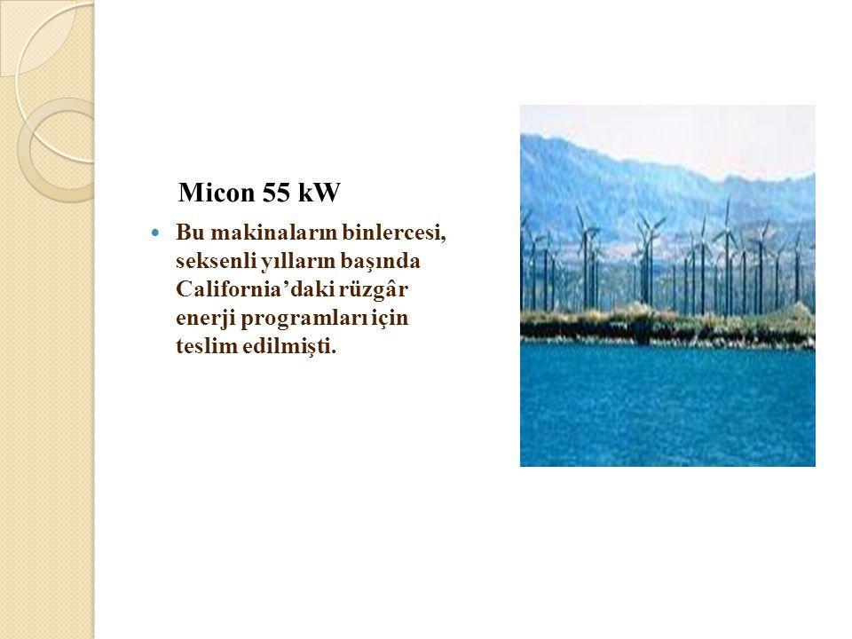 Micon 55 kW Bu makinaların binlercesi, seksenli yılların başında California'daki rüzgâr enerji programları için teslim edilmişti.