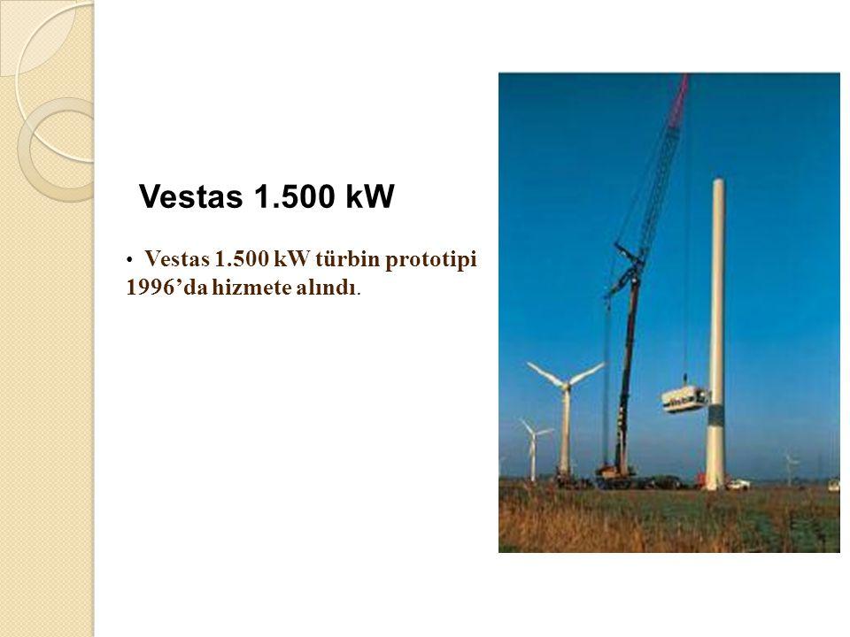 Vestas 1.500 kW Vestas 1.500 kW türbin prototipi 1996'da hizmete alındı.