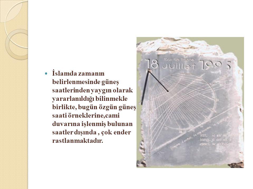 İslamda zamanın belirlenmesinde güneş saatlerinden yaygın olarak yararlanıldığı bilinmekle birlikte, bugün özgün güneş saati örneklerine,cami duvarına işlenmiş bulunan saatler dışında , çok ender rastlanmaktadır.