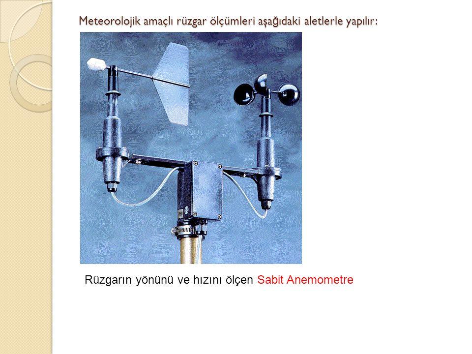 Meteorolojik amaçlı rüzgar ölçümleri aşağıdaki aletlerle yapılır: