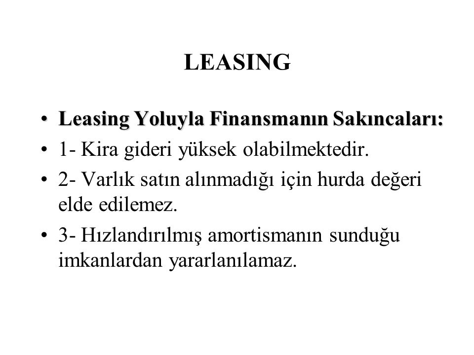 LEASING Leasing Yoluyla Finansmanın Sakıncaları: