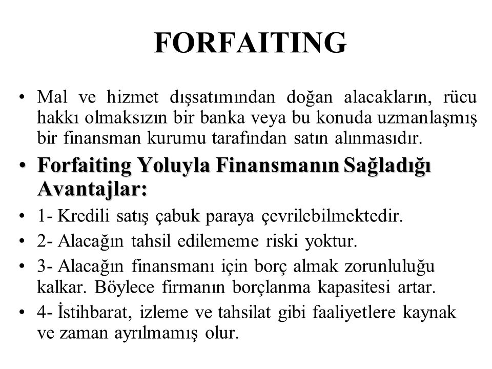 FORFAITING Forfaiting Yoluyla Finansmanın Sağladığı Avantajlar: