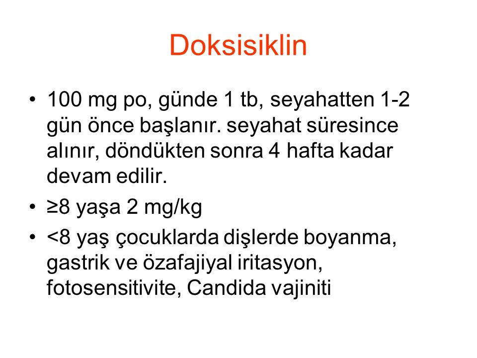 Doksisiklin 100 mg po, günde 1 tb, seyahatten 1-2 gün önce başlanır. seyahat süresince alınır, döndükten sonra 4 hafta kadar devam edilir.
