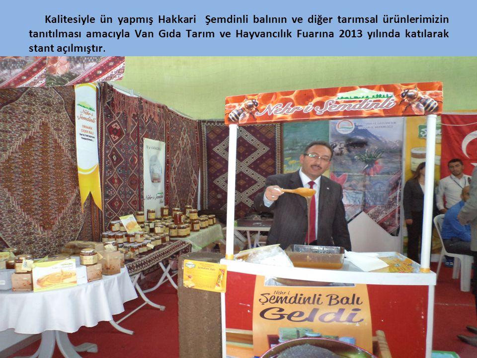 Kalitesiyle ün yapmış Hakkari Şemdinli balının ve diğer tarımsal ürünlerimizin tanıtılması amacıyla Van Gıda Tarım ve Hayvancılık Fuarına 2013 yılında katılarak stant açılmıştır.