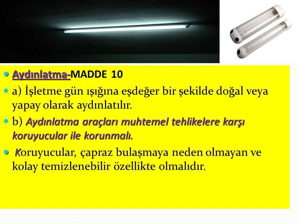 Aydınlatma-MADDE 10 a) İşletme gün ışığına eşdeğer bir şekilde doğal veya yapay olarak aydınlatılır.