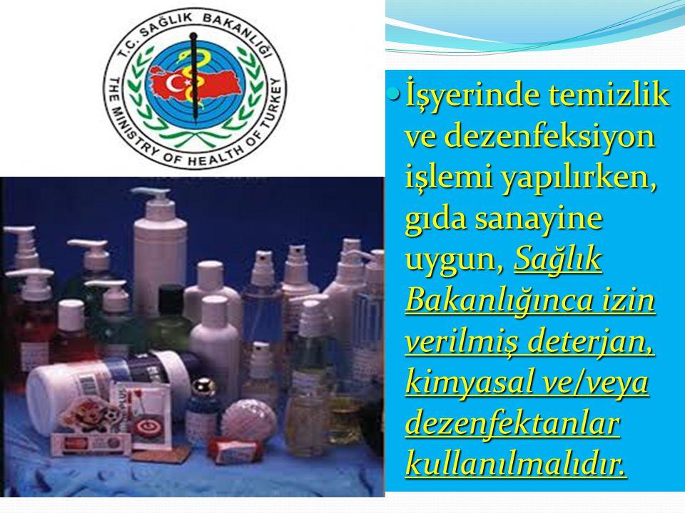 İşyerinde temizlik ve dezenfeksiyon işlemi yapılırken, gıda sanayine uygun, Sağlık Bakanlığınca izin verilmiş deterjan, kimyasal ve/veya dezenfektanlar kullanılmalıdır.